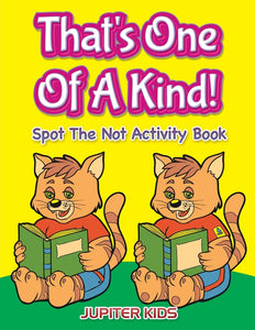 Thats One Of A Kind! : Spot The Not Activity Book