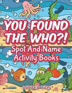 You Found The Who!: Spot And Name Activity Books