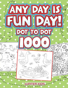 Any Day Is Fun Day!: Dot To Dot 1000