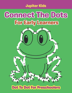 Connect The Dots For Early Learners: Dot To Dot For Preschoolers