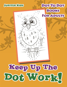 Keep Up The Dot Work!: Dot To Dot Books For Adults