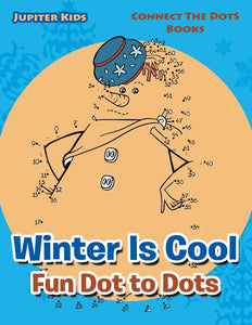 Winter Is Cool Fun Dot to Dots: Connect The Dots Books