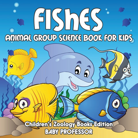 Fishes: Animal Group Science Book For Kids | Childrens Zoology Books Edition