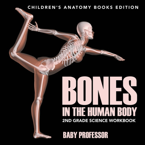 Bones in The Human Body: 2nd Grade Science Workbook | Childrens Anatomy Books Edition