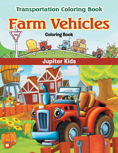Farm Vehicles Coloring Book: Transportation Coloring Book