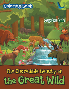 The Incredible Beauty of the Great Wild Coloring Book