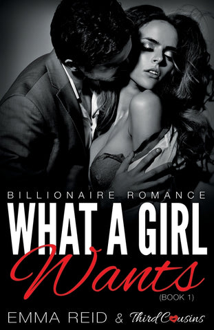 What A Girl Wants (Billionaire Romance) (Book 1) (An Alpha Billionaire Romance) (Volume 1)