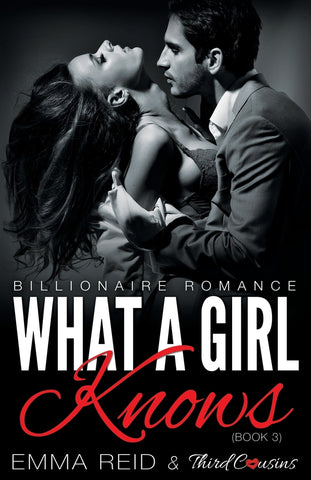 What A Girl Knows (Billionaire Romance) (Book 3) ((An Alpha Billionaire Romance)) (Volume 3)