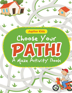 Choose Your Path! A Maze Activity Book
