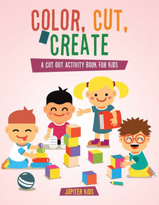 Color Cut & Create: A Cut Out Activity Book for Kids