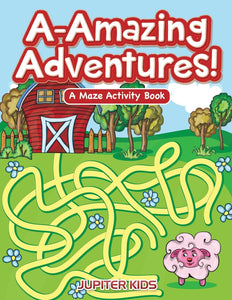 A-Amazing Adventures! A Maze Activity Book