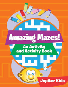 Amazing Mazes! An Activity and Activity Book