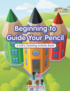Beginning to Guide Your Pencil: A Kids Drawing Activity Book