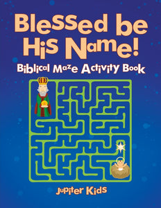 Blessed be His Name! Biblical Maze Activity Book