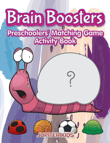 Brain Boosters: Preschoolers Matching Game Activity Book
