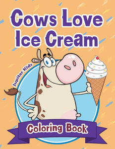 Cows Love Ice Cream Coloring Book