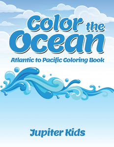 Color the Ocean: Atlantic to Pacific Coloring Book