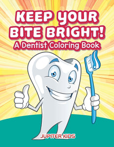 Keep Your Bite Bright! A Dentist Coloring Book