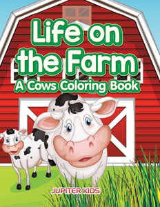 Life on the Farm: A Cows Coloring Book