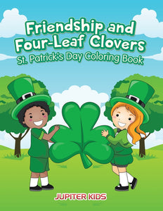 Friendship and Four-Leaf Clovers St. Patricks Day Coloring Book