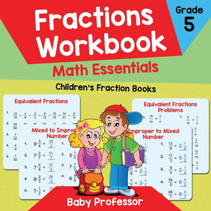 Fractions Workbook Grade 5 Math Essentials: Childrens Fraction Books