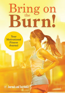 Bring on the Burn! Your Motivational Fitness Journal