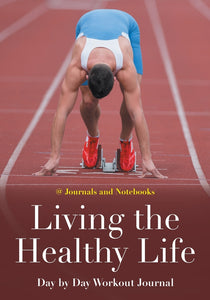 Living the Healthy Life Day by Day Workout Journal
