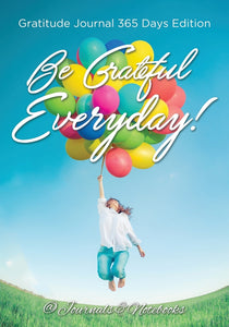 Be Grateful Everyday! Gratitude Journal 365 Days Edition