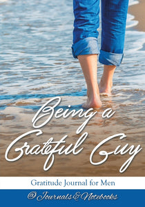 Being a Grateful Guy. Gratitude Journal for Men