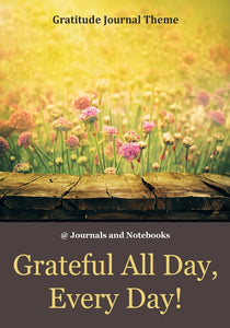 Grateful All Day Every Day! / Gratitude Journal Theme