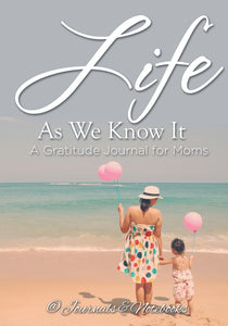 Life As We Know It: A Gratitude Journal for Moms