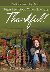 Teens Feel Good When They are Thankful! Gratitude Journal for Teens