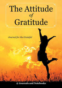 The Attitude of Gratitude - Journal for the Grateful