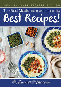 The Best Meals are made from the Best Recipes! Meal Planner Recipes Edition