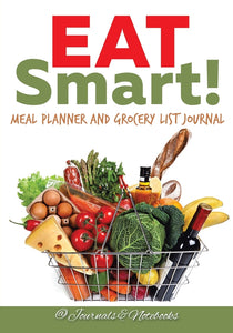 Eat Smart! Meal Planner and Grocery List Journal