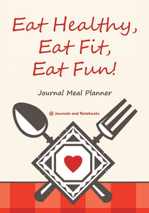 Eat Healthy Eat Fit Eat Fun! Journal Meal Planner
