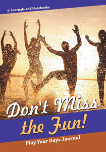 Dont Miss the Fun! Play Your Days Journal