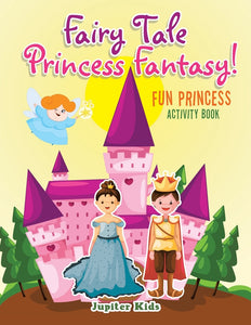 Fairy Tale Princess Fantasy! Fun Princess Activity Book