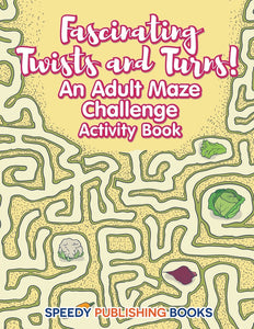Fascinating Twists and Turns! An Adult Maze Challenge Activity Book