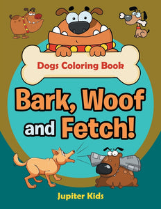 Bark Woof and Fetch! Dogs Coloring Book