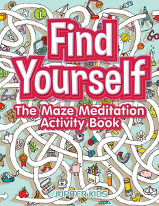 Find Yourself: The Maze Meditation Activity Book