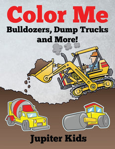 Color Me: Bulldozers Dump Trucks and More!