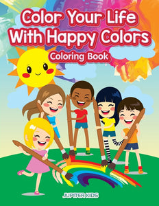 Color Your Life With Happy Colors Coloring Book
