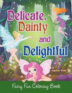 Delicate Dainty and Delightful: Fairy Fun Coloring Book