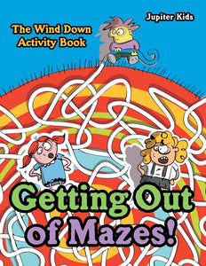 Getting Out of Mazes! The Wind down Activity Book