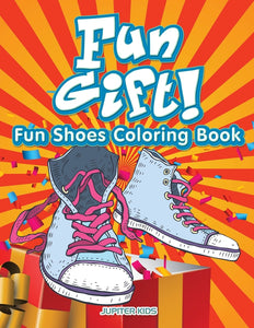 Fun Gift! Fun Shoes Coloring Book