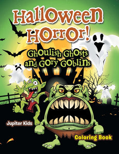 Halloween Horror! Ghoulish Ghosts and Gory Goblins Coloring Book