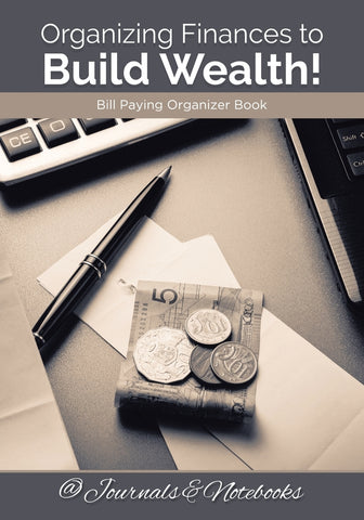 Organizing Finances to Build Wealth! Bill Paying Organizer Book.