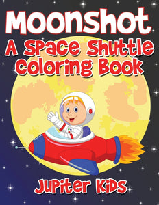 Moonshot: A Space Shuttle Coloring Book