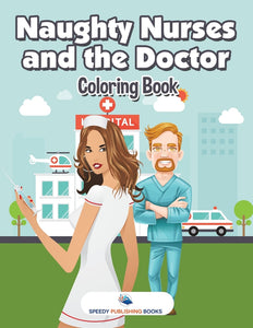 Naughty Nurses and the Doctor Coloring Book